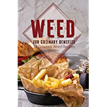 Weed for Culinary Benefits: 30 Delicious Weed Recipes (English Edition)
