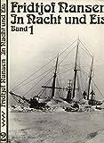 In Nacht und Eis Reisebericht in zwei Bänden über die norwegische Polarexpedition 1893 - 1896