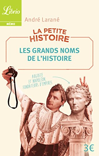 La petite histoire : Les grands noms de l'Histoire. 100 personnalités historiques