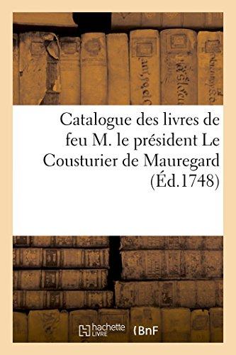 Catalogue des livres de feu M. le président Le Cousturier de Mauregard par (Broché - Nov 1, 2016)