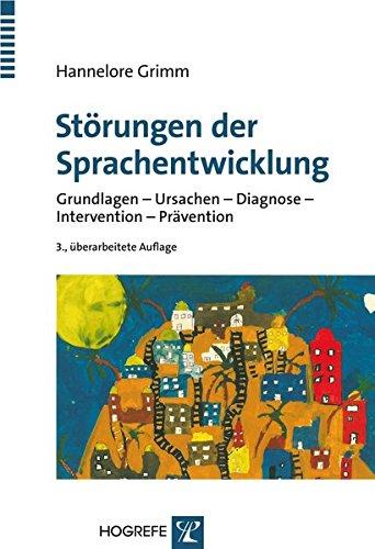Störungen der Sprachentwicklung: Grundlagen - Ursachen - Diagnose - Intervention - Prävention