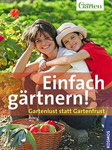Einfach gärtnern!: Gartenlust statt Gartenfrust