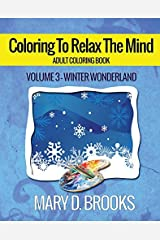Coloring To Relax The Mind: Winter Wonderland (Adult Coloring Book) (Volume 3) by Mary D. Brooks (2015-11-15) Paperback