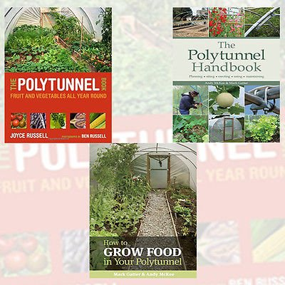 Polytunnel Gardening Collection 3 Books Bundle (The Polytunnel Book: Fruit and Vegetables All Year Round,How to Grow Food in Your Polytunnel,The Polytunnel Handbook)