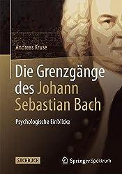 Die Grenzgänge des Johann Sebastian Bach: Psychologische Einblicke