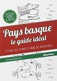 Pays Basque : le Guide Ideal a l Usage des Estivants et Meme des Autochtones (Nouvelle Édition 2015)