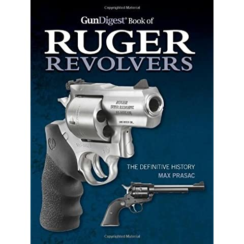 Gun Digest Book of Ruger Revolvers: The Definitive History by Max Prasac (2014-01-07) - Ruger Revolver