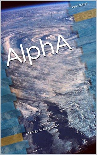 AlphA: La Forge de la Destinée par Peter Quincit