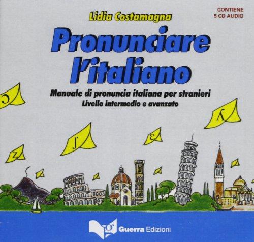 Pronunciare l'italiano. Manuale di pronuncia italiana per stranieri. Livello intermedio-avanzato. 5 CD Audio