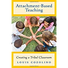Attachment-Based Teaching: Creating a Tribal Classroom (The Norton Series on the Social Neuroscience of Education)