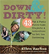 Down & Dirty: 43 Fun & Funky First-time Projects & Activities to Get You Gardening by Ellen Zachos (2007-01-03)