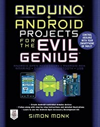 Arduino + Android Projects for the Evil Genius: Control Arduino with Your Smartphone or Tablet by Simon Monk (2012-01-01)