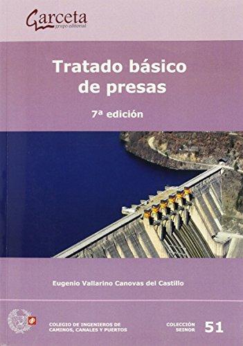 Tratado básico de presas 7ª edición (Texto (garceta)) por Eugenio Vallarino Cánovas del Castillo