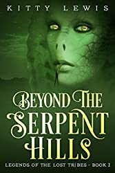 Beyond The Serpent Hills (Legends Of The Lost Tribes Book 2)