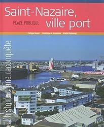 Saint-Nazaire, ville-port - L'Histoire d'une reconquête: Place Publique, Hors-série