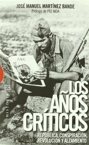 Descargar Libro Los años críticos: República, conspiración, revolución y alzamiento (Ensayo) de José Manuel Martínez Bande