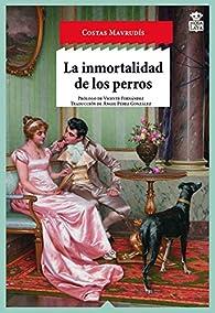 La inmortalidad de los perros par COSTAS MAVRUDIS