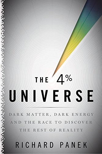 The 4 Percent Universe: Dark Matter, Dark Energy, and the Race to Discover the Rest of Reality por Richard Panek