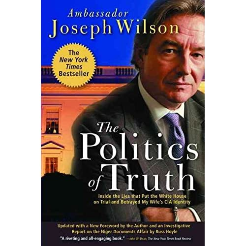 [The Politics of Truth: Inside the Lies That Put the White House on Trial and Betrayed My Wife's CIA Identity] (By: Joseph T. Wilson) [published: May, 2005]