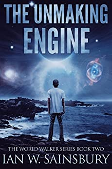 The Unmaking Engine (The World Walker Series Book 2) by [Sainsbury, Ian W.]