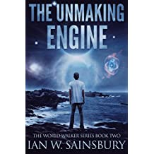 The Unmaking Engine (The World Walker Series Book 2)
