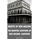 Ghosts of New Orleans: The Haunted Locations of New Orleans, Louisiana (English Edition)