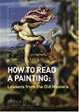 [(How to Read a Painting: Lessons from the Old Masters )] [Author: Patrick de Rynck] [Dec-2004]