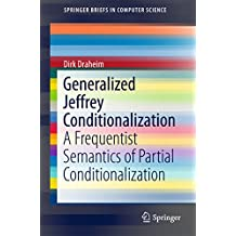 Generalized Jeffrey Conditionalization: A Frequentist Semantics of Partial Conditionalization (SpringerBriefs in Computer Science)