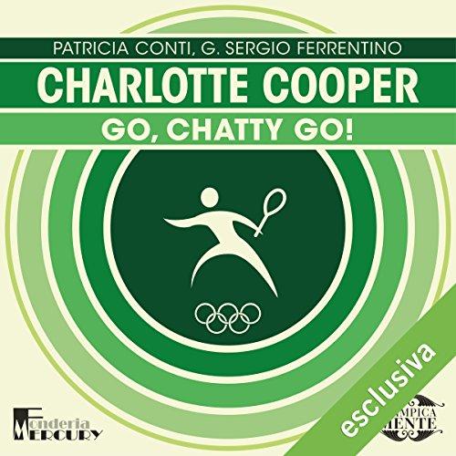 Charlotte Cooper: Go, Chatty go! (Olimpicamente)  Audiolibri