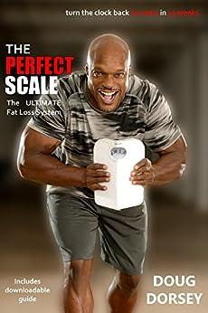 The Perfect Scale: The Ultimate Fat Loss System (English Edition) di [Dorsey, Doug]