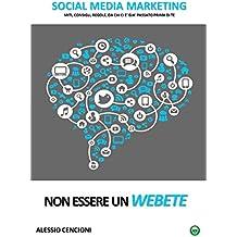 NON ESSERE UN WEBETE: Social Media Marketing - miti, consigli, regole, da chi ci è già passato prima di te (EbookPRO Vol. 1)