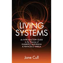 Living Systems:  An Introductory Guide to the Theories of Humberto Maturana & Francisco Varela (English Edition)