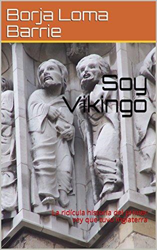 Descargar Libro Soy Vikingo: La ridícula historia del primer rey que tuvo Inglaterra de Borja Loma Barrie