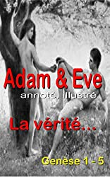 Adam & Ève, (annoté, illustré) La vérité, Genèse 1-5 (Bible) (French Edition)