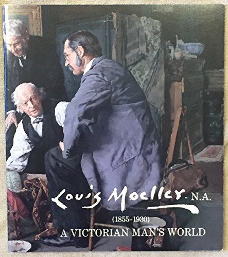 Louis Moeller, N, A, (1855-1930) : a Victorian Man's World (Inc Man Art Gallery)