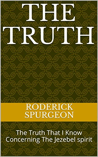 THE TRUTH: The Truth That I Know Concerning The Jezebel spirit (English Edition) por RODERICK SPURGEON