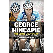 [The Loyal Lieutenant: Leading out Lance and Pushing Through the Pain on the Rocky Road to Paris] (By: George Hincapie) [published: June, 2014]