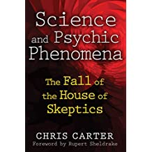 Science and Psychic Phenomena: The Fall of the House of Skeptics (English Edition)