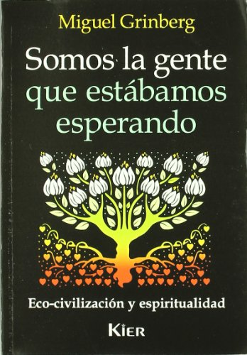 Somos La Gente Que Estabamos Esperando/We're the People Who We Were Waiting for: Eco-civilizacion Y Espiritualidad (Nueva Educacion)