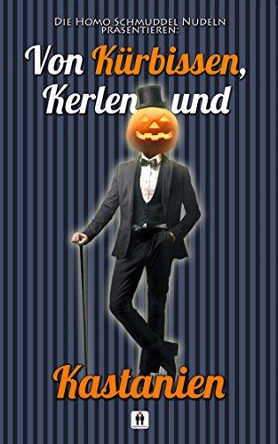 Von Kürbissen, Kerlen und Kastanien (Homo Schmuddel Nudeln 15) (Liste Von Halloween)