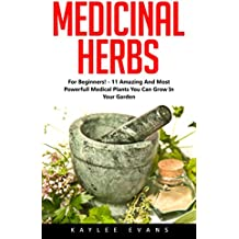 Medicinal Herbs: For Beginners! - 11 Amazing And Most Powerful Medical Plants You Can Grow In Your Garden! (Herbal Remedies, Alternative Medicine, Healing Herbs) (English Edition)