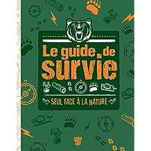 Le guide de survie - Seul face à la nature
