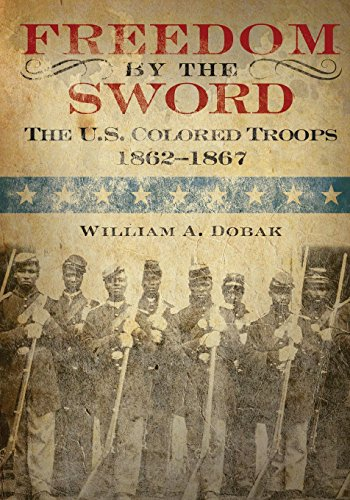 Freedom by the Sword: The U.s. Colored Troops 1862-1867