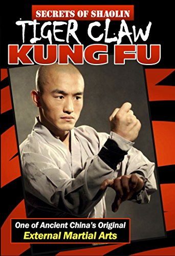 Tiger Claw Kung Fu: One of Ancient China's Original External Martial Arts (English Edition) (Tiger Fu Claw Kung)