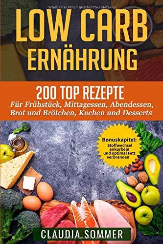 LOW CARB ERNÄHRUNG: 200 Top Rezepte für Frühstück, Mittagessen, Abendessen, Brot und Brötchen, Kuchen und Desserts