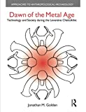Dawn of the Metal Age: Technology and Society During the Levantine Chalcolithic