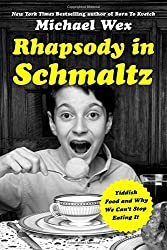 Rhapsody in Schmaltz: Yiddish Food and Why We Can't Stop Eating It by Michael Wex (2016-04-12)