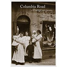 Columbia Road - a Strange Kind of Paradise by Linda Wilkinson (2013-11-28)