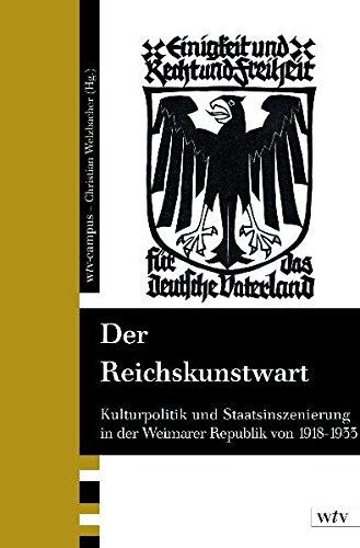 Der Reichskunstwart. Kulturpolitik und Staatsinszenierung in der Weimarer Republik 1918-1933