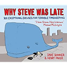 Why Steve Was Late: 101 Exceptional Excuses for Terrible Timekeeping by Henry Paker (3-Oct-2013) Paperback